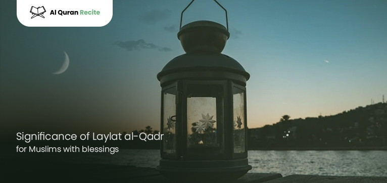 Significance of Laylat al-Qadr for Muslims with blessings