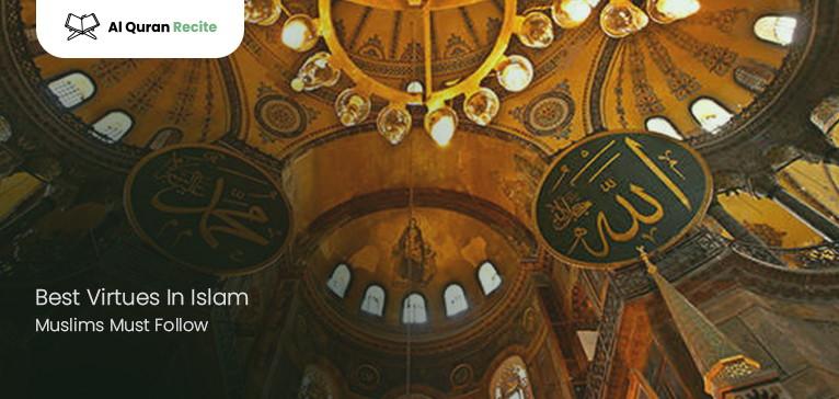 Best Virtues In Islam Muslims Must Follow