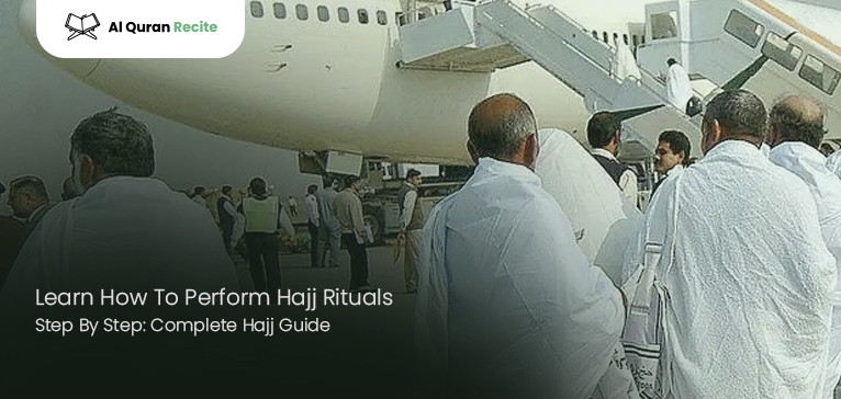 Learn How To Perform Hajj Rituals Step By Step: Complete Hajj Guide