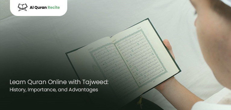Learn Quran Online with Tajweed: History, Importance, and Advantages