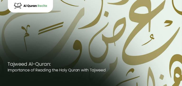Tajweed Al-Quran: Importance of Reading the Holy Quran with Tajweed