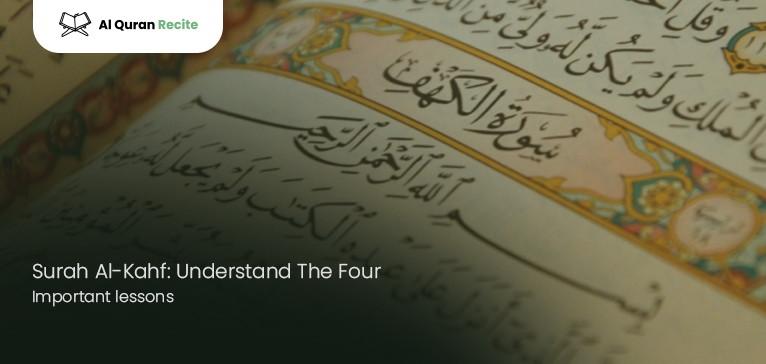 Surah Al-Kahf: Understand The Four Important lessons