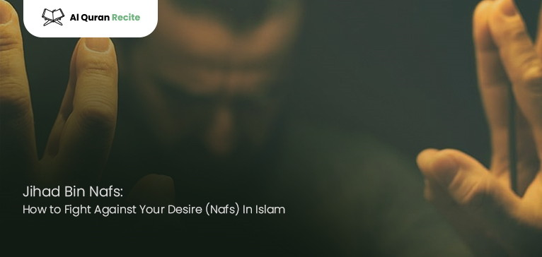 Jihad Bin Nafs: How to Fight Against Your Desire (Nafs) In Islam