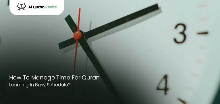 How To Manage Time For Quran Learning In Busy Schedule?