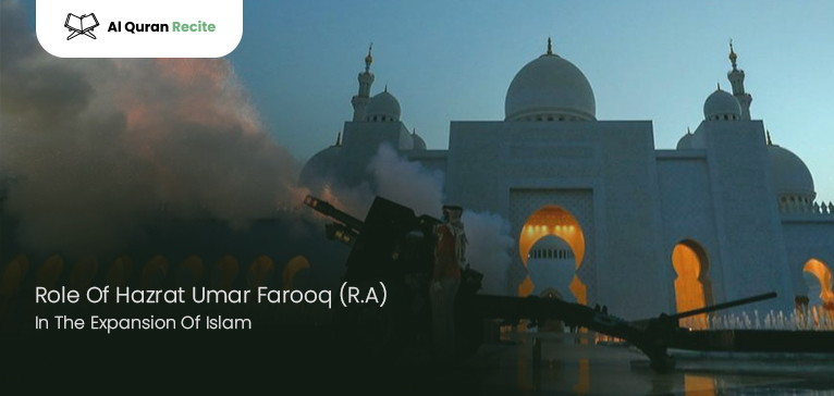 Role Of Hazrat Umar Farooq (R.A) In The Expansion Of Islam