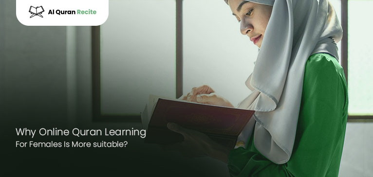 Why Online Quran Learning For Females Is More suitable?
