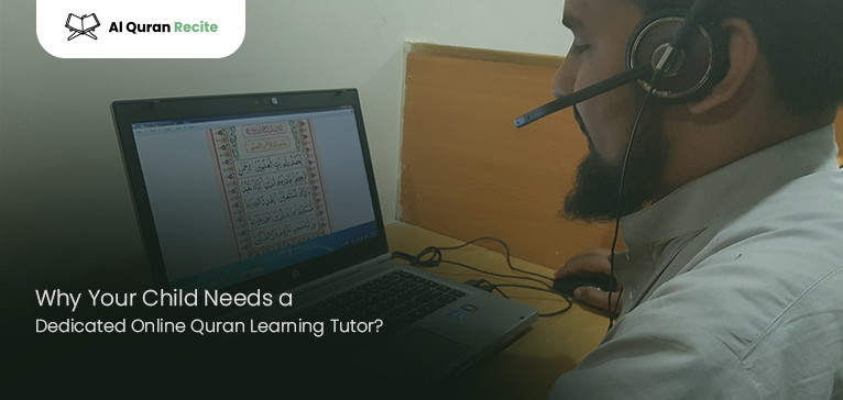 Why Your Child Needs a Dedicated Online Quran Learning Tutor?