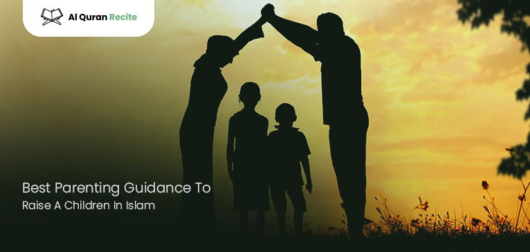 Best Parenting Guidance To Raise A Children In Islam