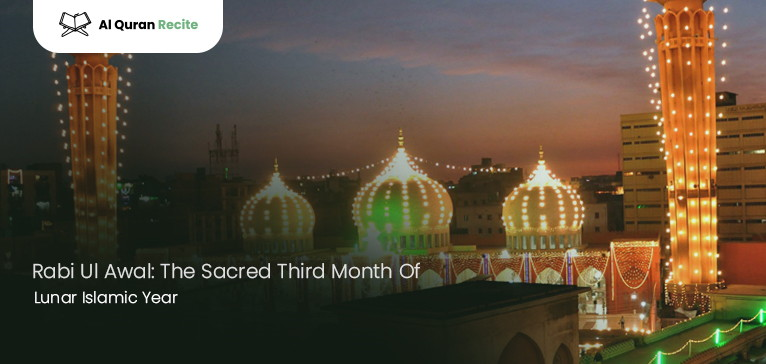 Rabi Ul Awal: The Sacred Third Month Of Lunar Islamic Year
