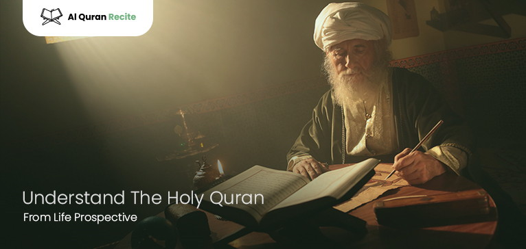 Understand The Holy Quran From Life Prospective?