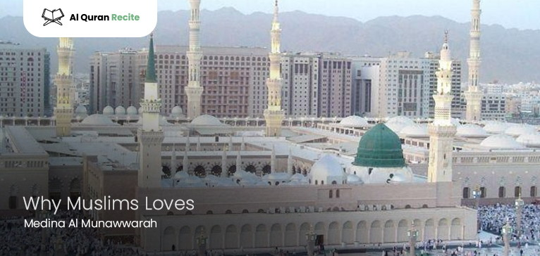 Why Muslims Loves Medina Al Munawwarah? (City of Holy Prophet)